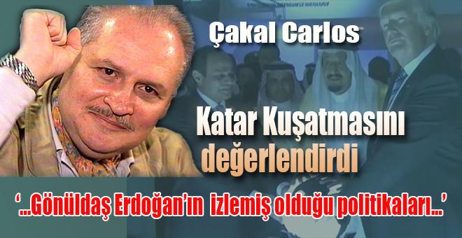 Çakal Carlos Katar kuşatmasını değerlendirdi!