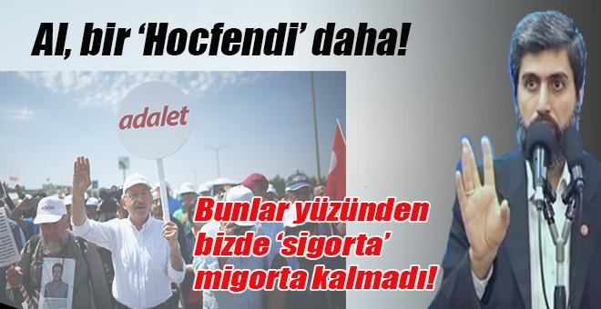 Al bir 'hocfendi' daha; Mevzu yine CHP'nin 'adalet' yürüyüşü!