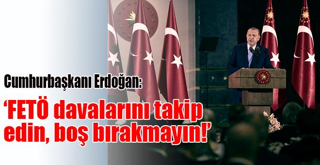 """Cumhurbaşkanı Erdoğan: """"FETÖ davalarını takip edin, boş bırakmayın!"""""""