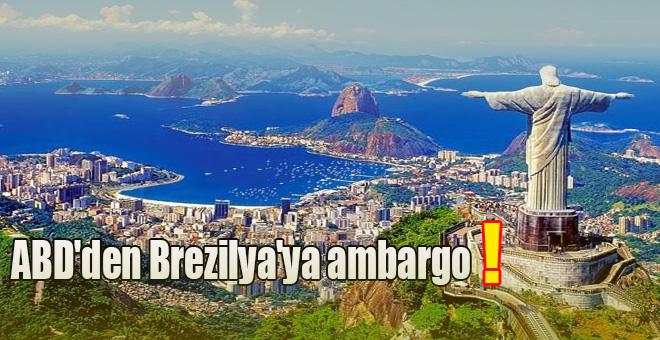 ABD'den Brezilya'ya Ambargo!