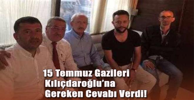 15 Temmuz Gazileri Kılıçdaroğlu'na gereken cevabı verdi!