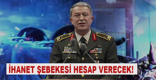 """Genelkurmay Başkanı Akar; """"İhanet şebekesi hesap verecek!"""""""
