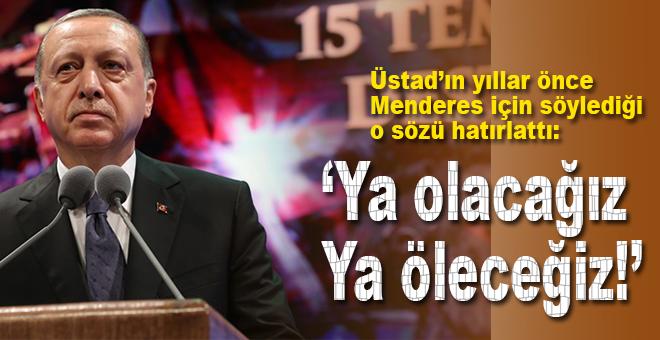 """Cumhurbaşkanı Erdoğan; """"Ya olacağız, ya öleceğiz!"""""""