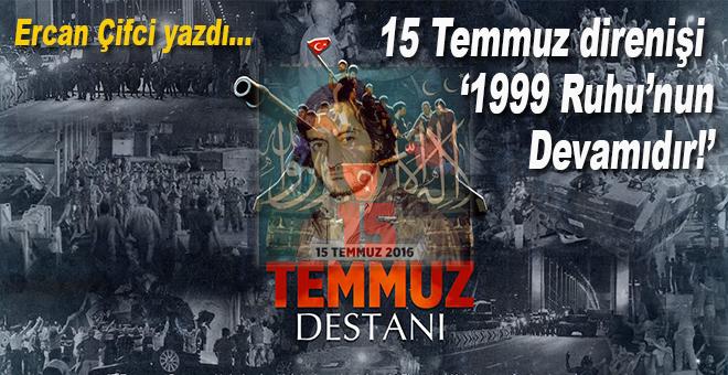 Ercan Çifci yazdı; 15 Temmuz direnişi, '1999 Ruhu'nun devamıdır!