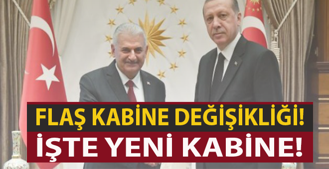 Son dakika; Kabine'de flaş değişiklik; Başbakan Yıldırım yeni Bakanlar Kurulu'nu açıkladı!