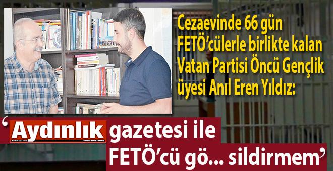 'Aydınlık gazetesi ile FETÖ'cü gö... sildirmem!'