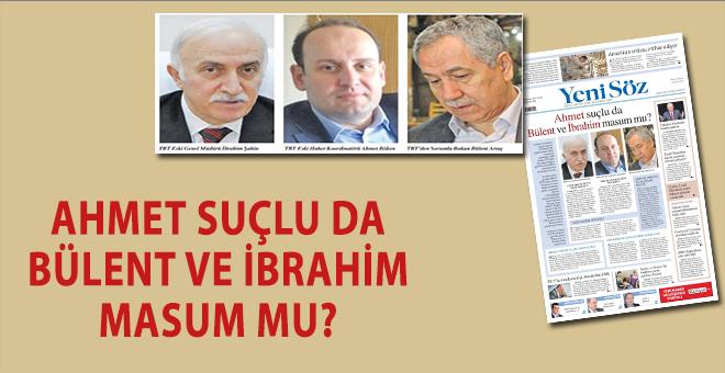 Ahmet suçlu da Bülent ve İbrahim masum mu?