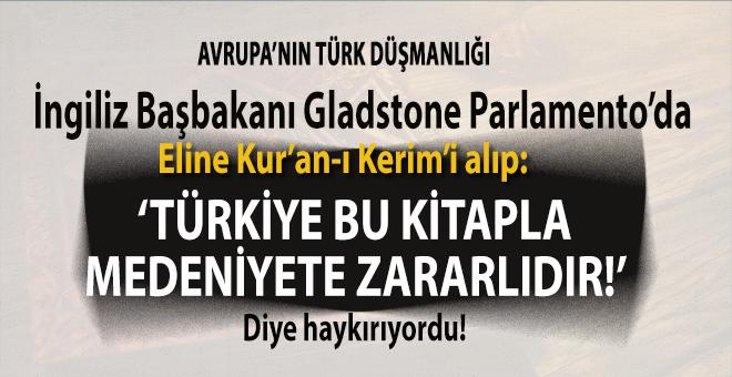 """İngiliz Başbakanı Gladstone, eline Kur'ân'ı alıp """"Türkiye bu kitapla medeniyete zararlıdır!"""" diye haykırıyordu"""