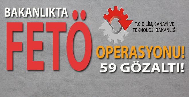 Bakanlıkta FETÖ operasyonu; 59 Gözaltı!