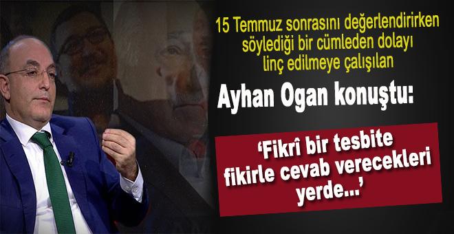 """Ayhan Oğan: """"Vesayet odaklarına olan söylemlerim fikri bir yanıt bulamadı"""""""