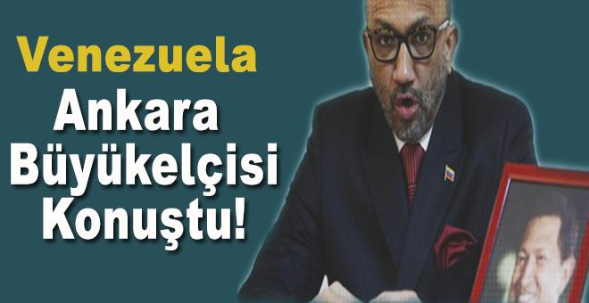 Darbe girişimi ile ilgili açıklama; Venezuela Ankara Büyükelçisi konuştu!