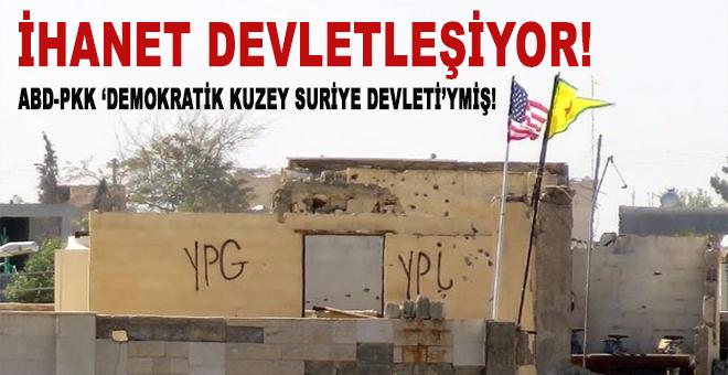 """İhanet devletleşiyor; """"Demokratik(!) Kuzey Suriye Kürt Devleti!"""""""