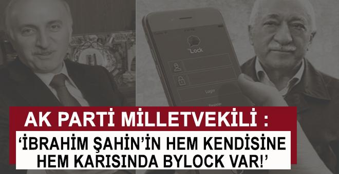 "Ak Parti Milletvekili; ""İbrahim Şahin'in hem kendisinde hem de eşinde ByLock var"""