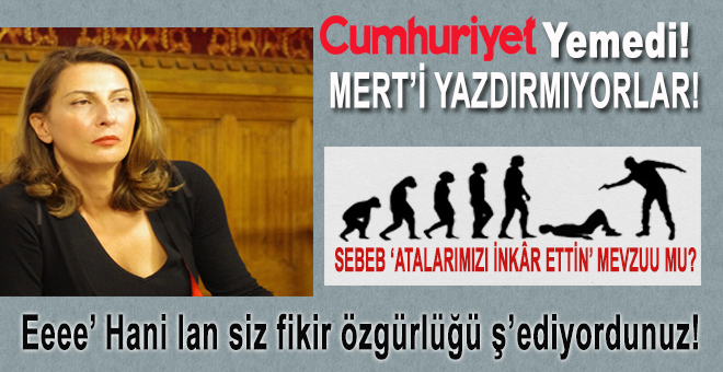 Cumhuriyet Nuray Mert'i 'Atalarımızı inkâr ettin' mevzundan dolayı mı kovdu?