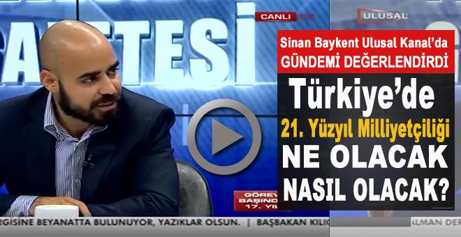 Sinan Baykent; Türkiye'de 21. Yüzyıl Milliyetçiliği ne olacak, nasıl olacak?