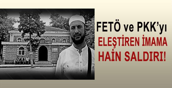 FETÖ ve PKK'yı eleştiren imama hain saldırı!