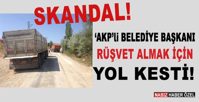 """""""AKP'li"""" Belediye Başkanı rüşvet almak için yol kesti!"""