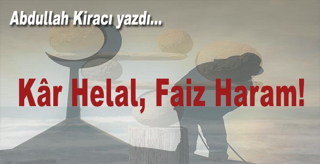 Abdullah Kiracı yazdı; Kâr Helal, Faiz Haram!