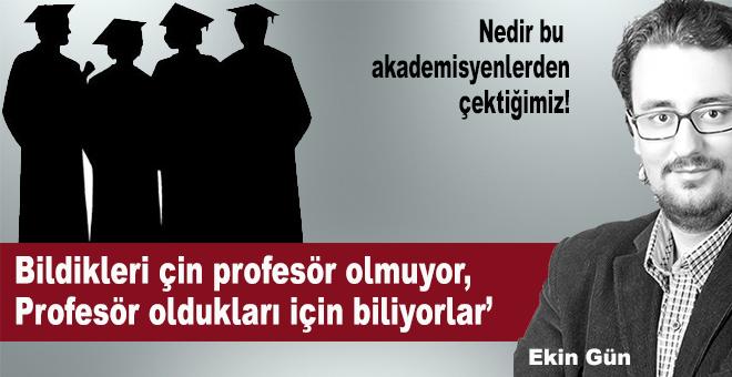 Ekin Gün; Nedir bu akademisyenlerden çektiğimiz?