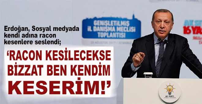 """Cumhurbaşkanı Erdoğan: """"Racon kesilecekse bizzat ben kendim keserim!"""""""