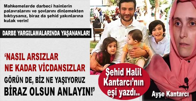 Şehid Halil Kantarcı'nın eşi Silivri'de yaşananları anlattı!