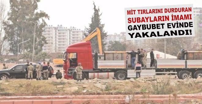 MİT TIR'larını durduran subayların imamı 'Gaybubet evi'nde yakalandı!