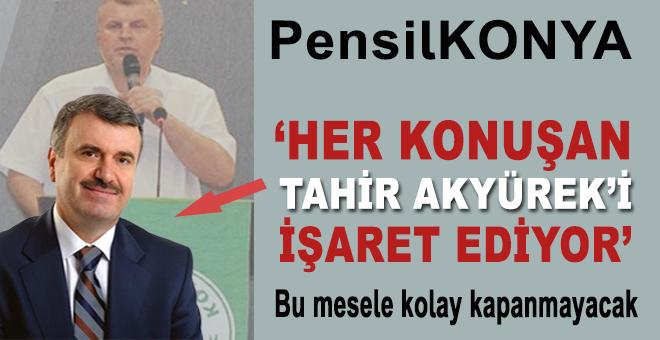 """PensilKonya; """"Her konuşan Tahir Akyürek'i işaret ediyor!"""""""