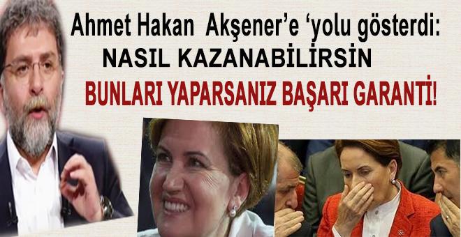 Ahmet Hakan'dan Meral Akşener'e; Bunları yaparsanız kesin kazanırsınız!