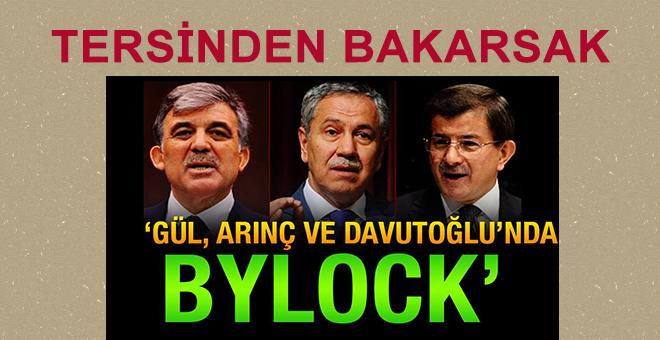 Gül, Arınç ve Davutoğlu'nda ByLock!