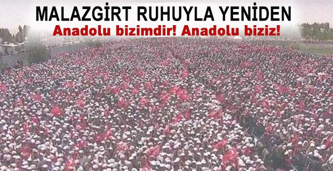 Malazgirt ruhuyla yeniden; Anadolu bizimdir, biz Anadolu'yuz!