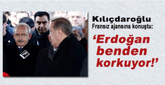 Kılıçdaroğlu: Erdoğan benden korkuyor!