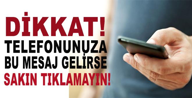 Dikkat; Telefonunuza bu mesaj gelirse sakın tıklamayın!