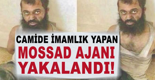 Camide imamlık yapan MOSSAD ajanı yakalandı!