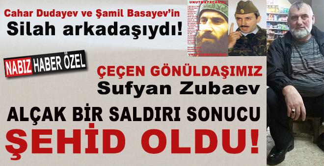 Çeçen gönüldaşımız Sufyan Zubaev alçak bir saldırı sonucu şehid oldu!