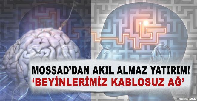MOSSAD projesi: Beyinler 'kablosuz ağa' dönüşecek!