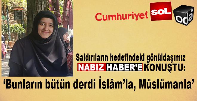 Saldırıların hedefindeki İbda'cı Müslüman öğrenci Emine Merve Akyüz, Nabız Haber'e konuştu!