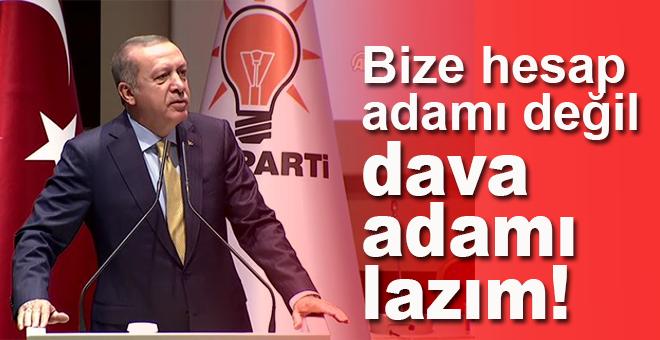 Cumhurbaşkanı Erdoğan: Bize hesap adamı değil, dava adamı lazım!