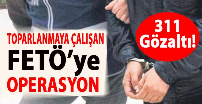 FETÖ'nün toparlanma planına operasyon: 311 gözaltı