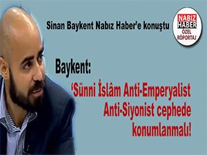 Sinan Baykent: Sünni İslâm, Anti-Emperyalist, Anti-Siyonist Cephede Konumlanmalı!