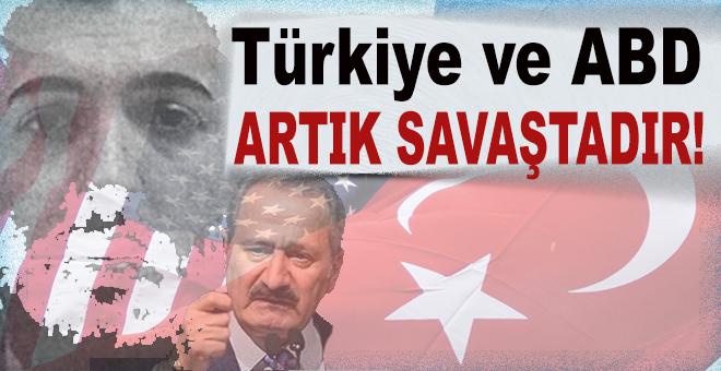 Türkiye ve ABD artık savaştadır!