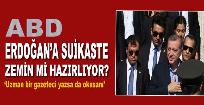 """""""ABD, Erdoğan'a suikasta zemin mi hazırlıyor?"""""""