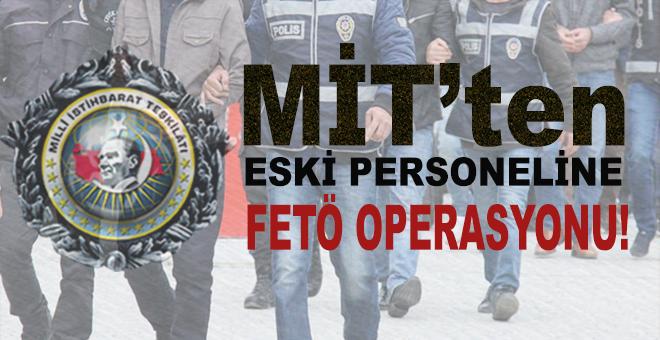 MİT'ten eski personeline FETÖ operasyonu!