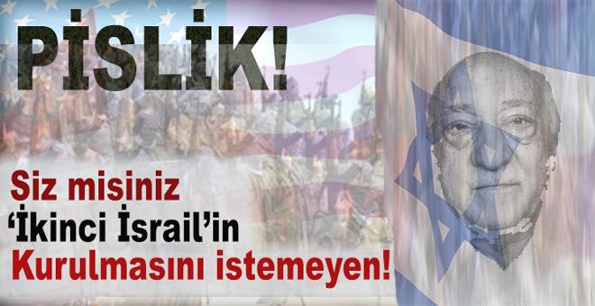 """""""Siz misiniz 'ikinci İsrail'in kurulmasını istemeyen!"""