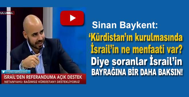 """Sinan Baykent: """"Kürdistan'ın kurulmasında İsrail'in ne menfaati var"""" diyenler İsrail bayrağına baksın!"""