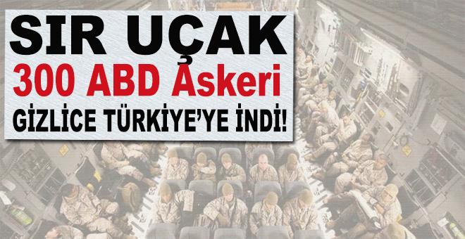 Sır uçak, 300 ABD askeri gizlice Türkiye'ye indi!