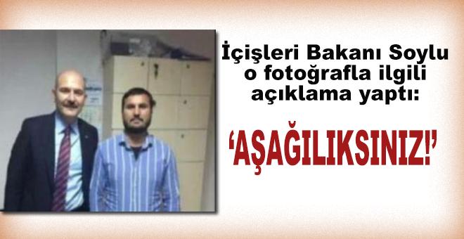 İçişleri Bakanı Soylu o fotoğrafla ilgili açıklama yaptı; Aşağılıksınız!