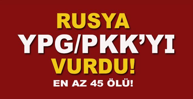 Rusya; PKK-YPG'yi vurdu!