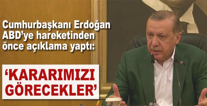"""Cumhurbaşkanı Erdoğan; """"Kararımızı görecekler!"""""""