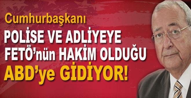 Cumhurbaşkanı polise ve adliyeye FETÖ'nün hâkim olduğu ülkeye gidiyor!