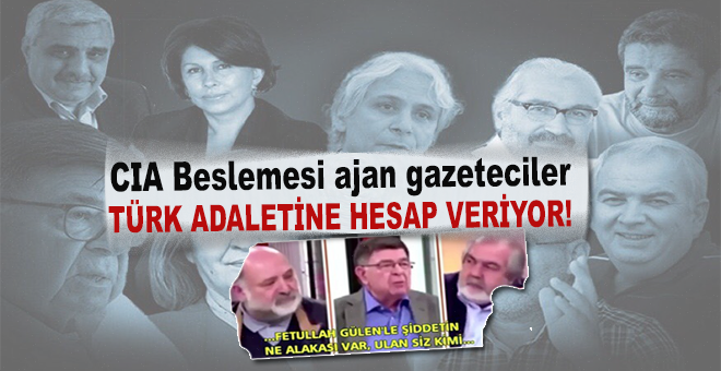 CIA beslemesi ajan gazeteciler Türk adaletine hesap veriyor!